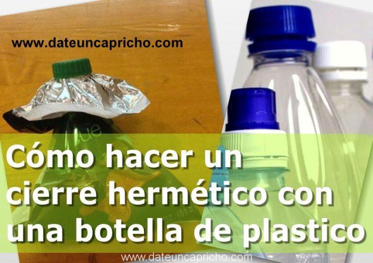 Como hacer un cierre hermetico con una botella de plastico