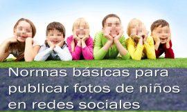 Normas básicas para publicar fotos de niños en redes sociales