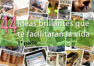 44 Ideas brillantes que te facilitaran la vida (1ª parte)