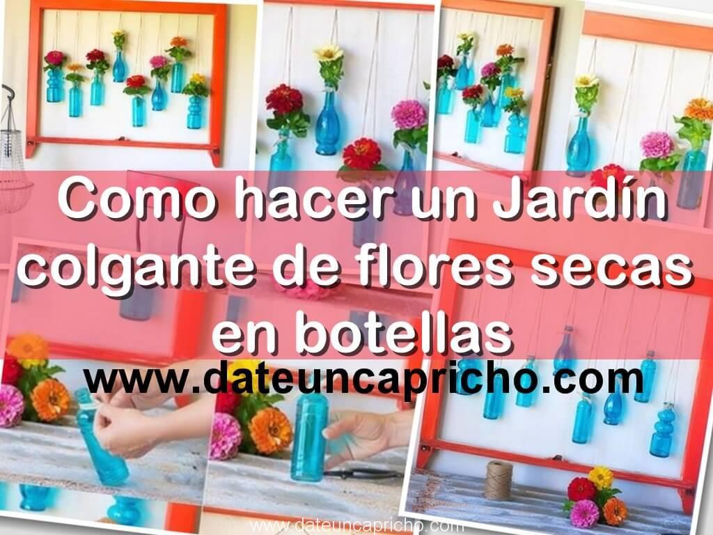 Como hacer un Jardín colgante de flores secas en botellas