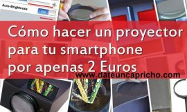 Cómo hacer un proyector para tu smartphone por sólo unos Euros
