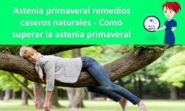 Astenia primaveral remedios caseros naturales – Como superar la astenia primaveral
