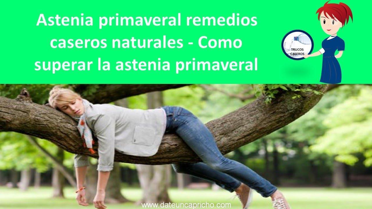 astenia primaveral remedios caseros naturales como superar la astenia primaveral