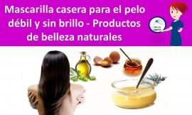 Mascarilla casera para el pelo debil y sin brillo – Productos de belleza naturales