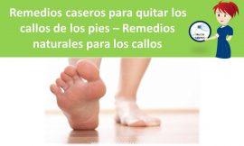 Remedios caseros para quitar los callos de los pies – Remedios naturales para los callos