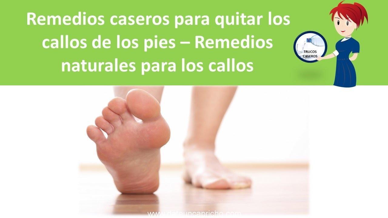 remedios caseros para quitar los callos de los pies remedios naturales para los callos