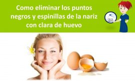 Como eliminar los puntos negros y espinillas de la nariz con clara de huevo