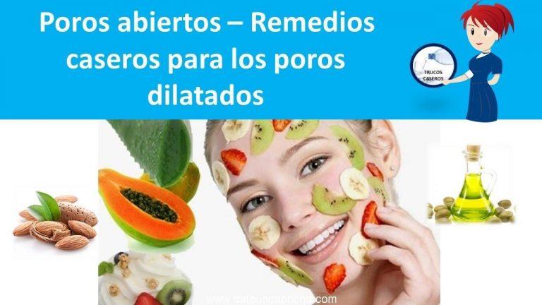 Poros abiertos – Remedios caseros para los poros dilatados